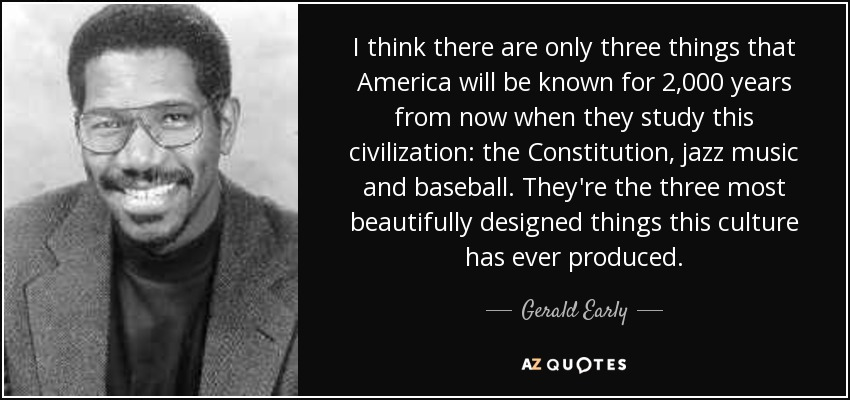 quote-i-think-there-are-only-three-things-that-america-will-be-known-for-2-000-years-from-gerald-early-52-77-20